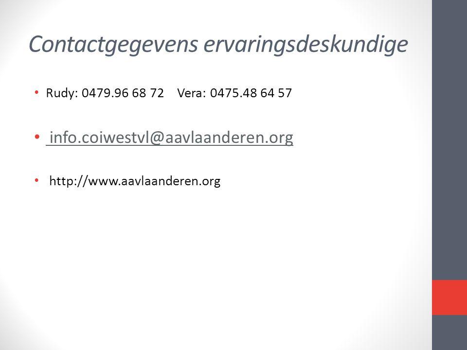 Contactgegevens ervaringsdeskundige • Rudy: 0479.96 68 72 Vera: 0475.48 64 57 • info.coiwestvl@aavlaanderen.org info.coiwestvl@aavlaanderen.org • http