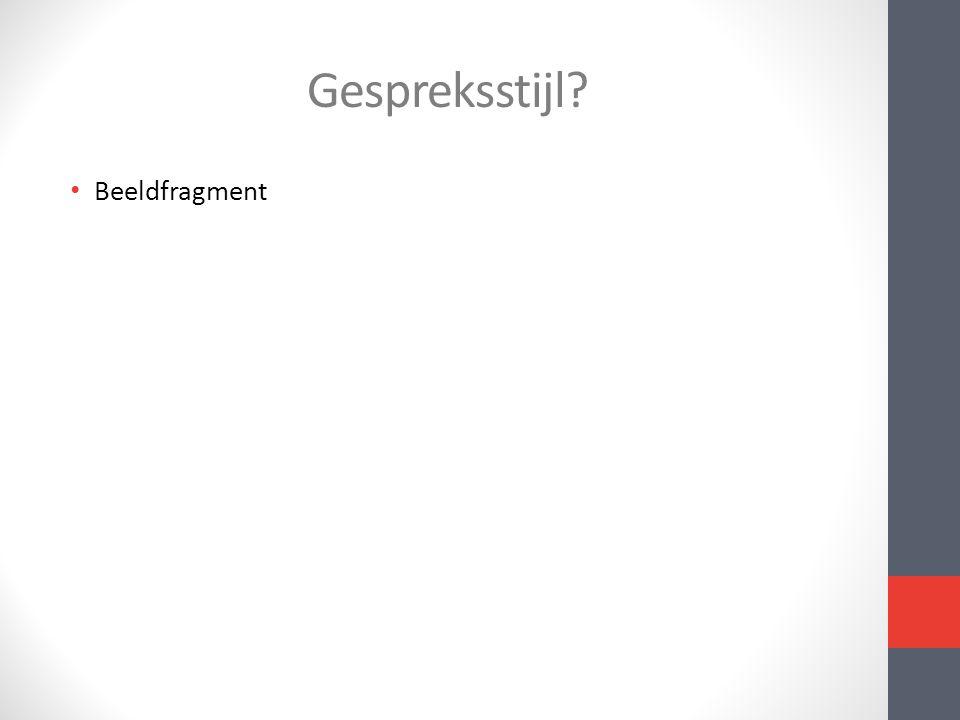 Gespreksstijl? • Beeldfragment