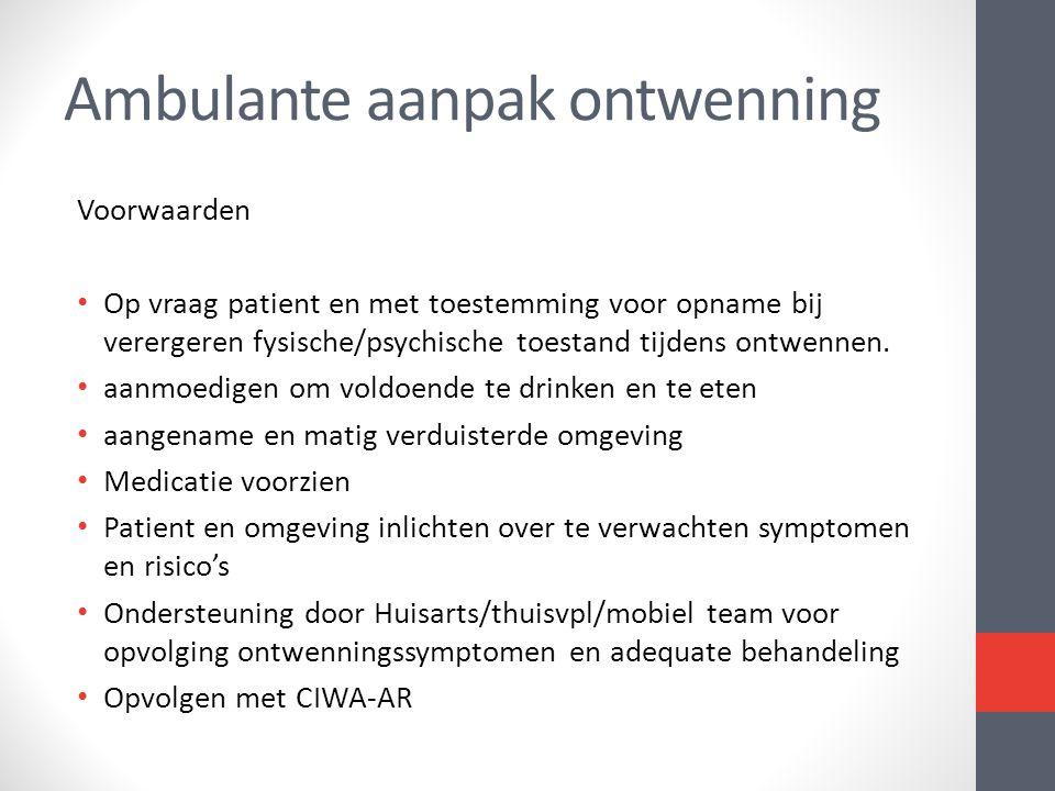Voorwaarden • Op vraag patient en met toestemming voor opname bij verergeren fysische/psychische toestand tijdens ontwennen. • aanmoedigen om voldoend