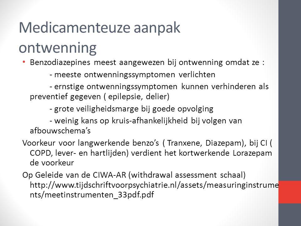 • Benzodiazepines meest aangewezen bij ontwenning omdat ze : - meeste ontwenningssymptomen verlichten - ernstige ontwenningssymptomen kunnen verhinder
