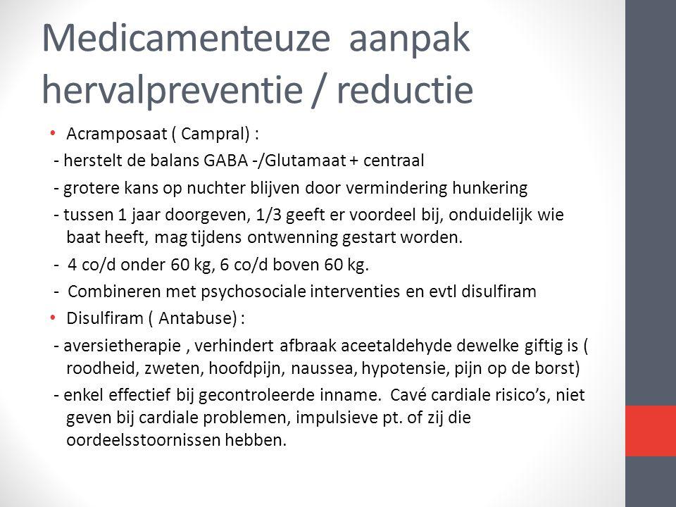 Medicamenteuze aanpak hervalpreventie / reductie • Acramposaat ( Campral) : - herstelt de balans GABA -/Glutamaat + centraal - grotere kans op nuchter