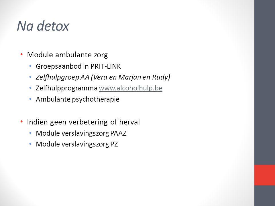 Na detox • Module ambulante zorg • Groepsaanbod in PRIT-LINK • Zelfhulpgroep AA (Vera en Marjan en Rudy) • Zelfhulpprogramma www.alcoholhulp.bewww.alc