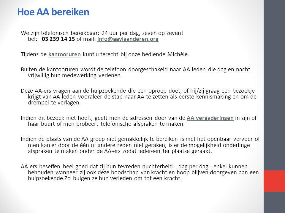 Hoe AA bereiken We zijn telefonisch bereikbaar: 24 uur per dag, zeven op zeven! bel: 03 239 14 15 of mail: info@aavlaanderen.orginfo@aavlaanderen.org