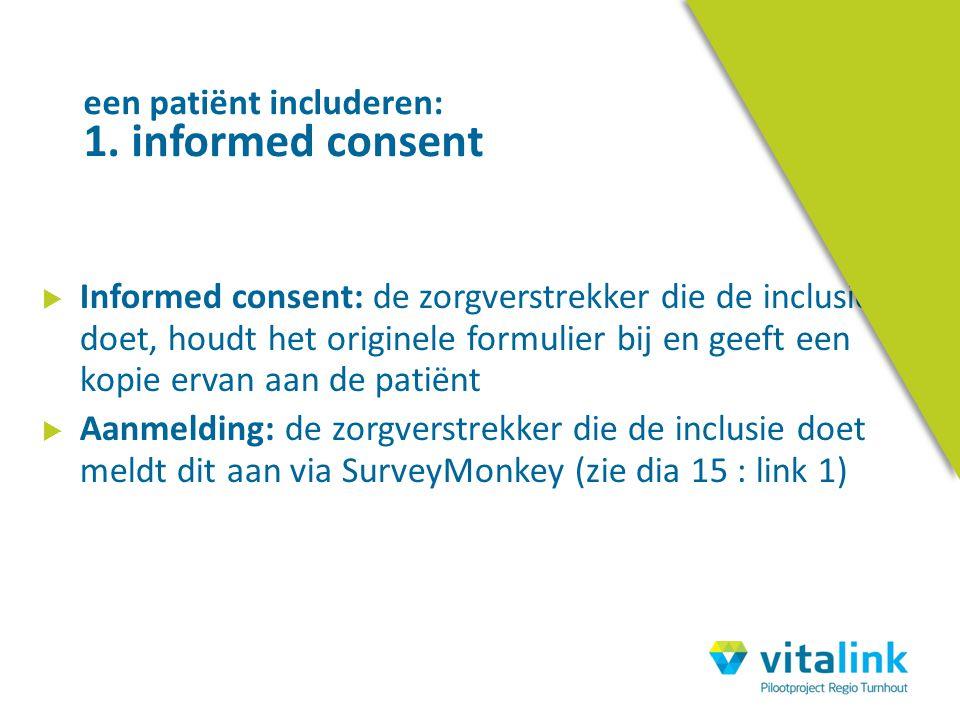  Informed consent: de zorgverstrekker die de inclusie doet, houdt het originele formulier bij en geeft een kopie ervan aan de patiënt  Aanmelding: d