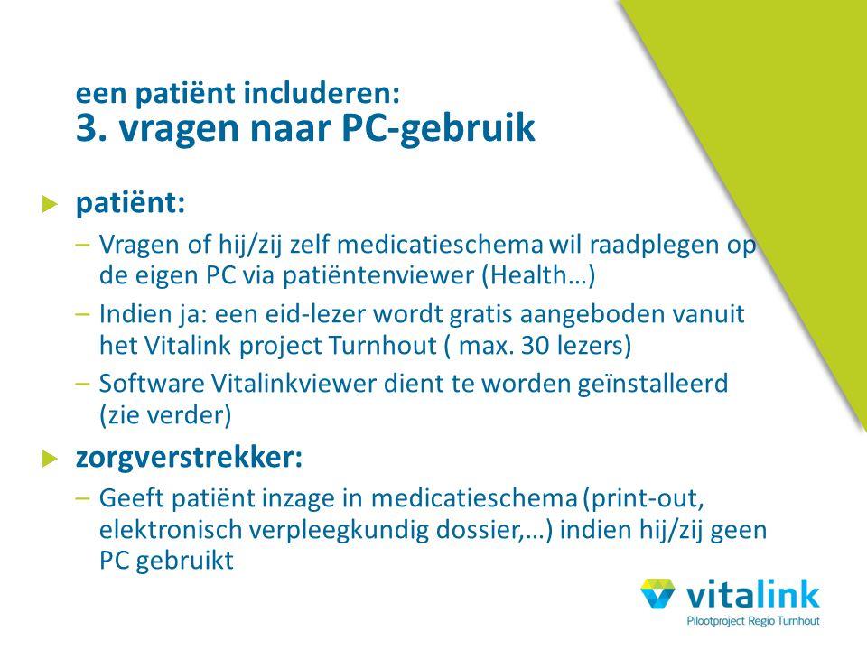  patiënt: –Vragen of hij/zij zelf medicatieschema wil raadplegen op de eigen PC via patiëntenviewer (Health…) –Indien ja: een eid-lezer wordt gratis