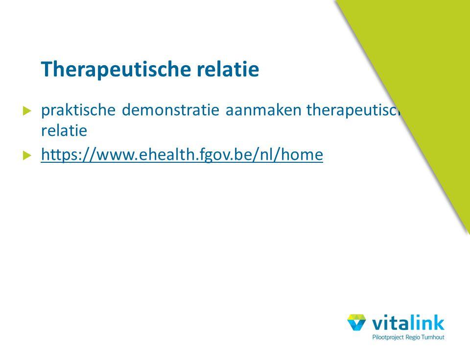  praktische demonstratie aanmaken therapeutische relatie  https://www.ehealth.fgov.be/nl/home Therapeutische relatie