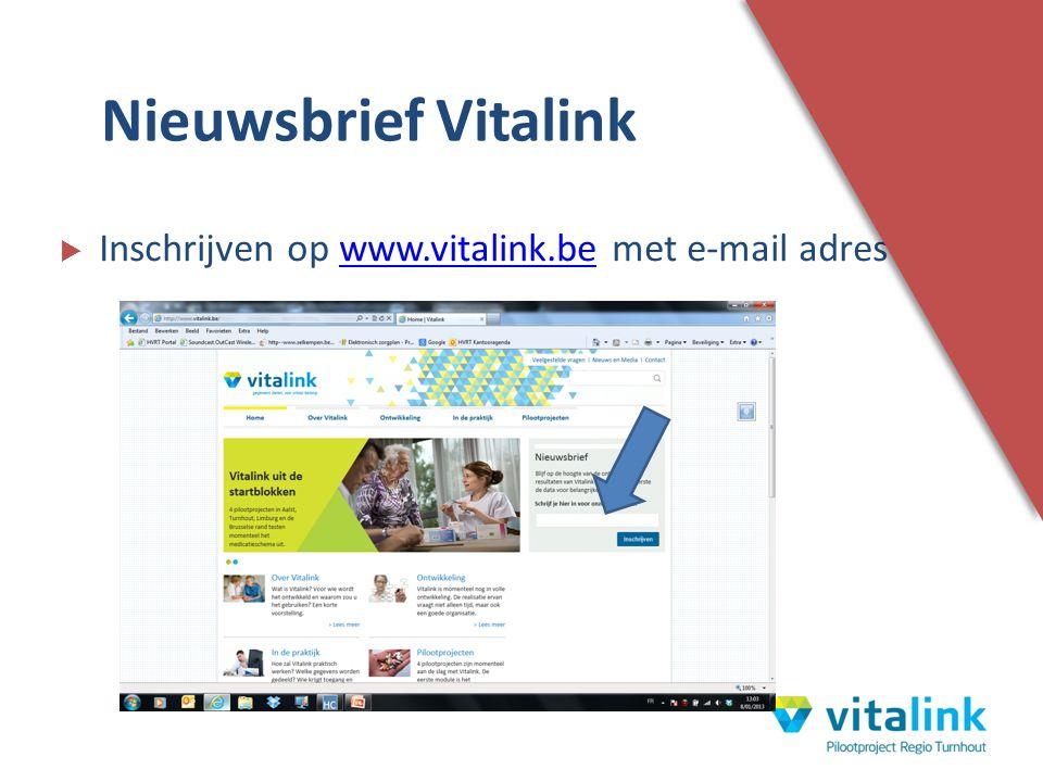  Inschrijven op www.vitalink.be met e-mail adreswww.vitalink.be Nieuwsbrief Vitalink