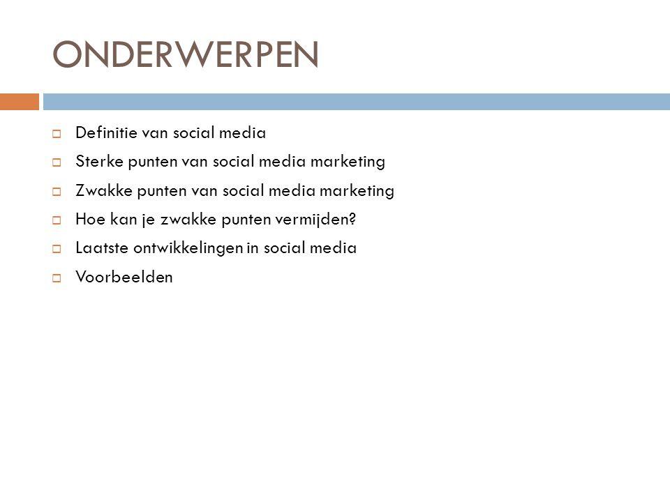 ONDERWERPEN  Definitie van social media  Sterke punten van social media marketing  Zwakke punten van social media marketing  Hoe kan je zwakke pun