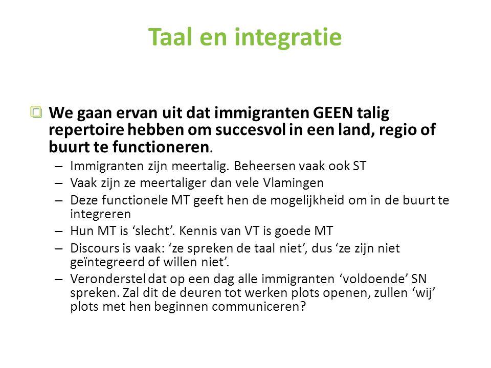 Taal en integratie We gaan ervan uit dat immigranten GEEN talig repertoire hebben om succesvol in een land, regio of buurt te functioneren.