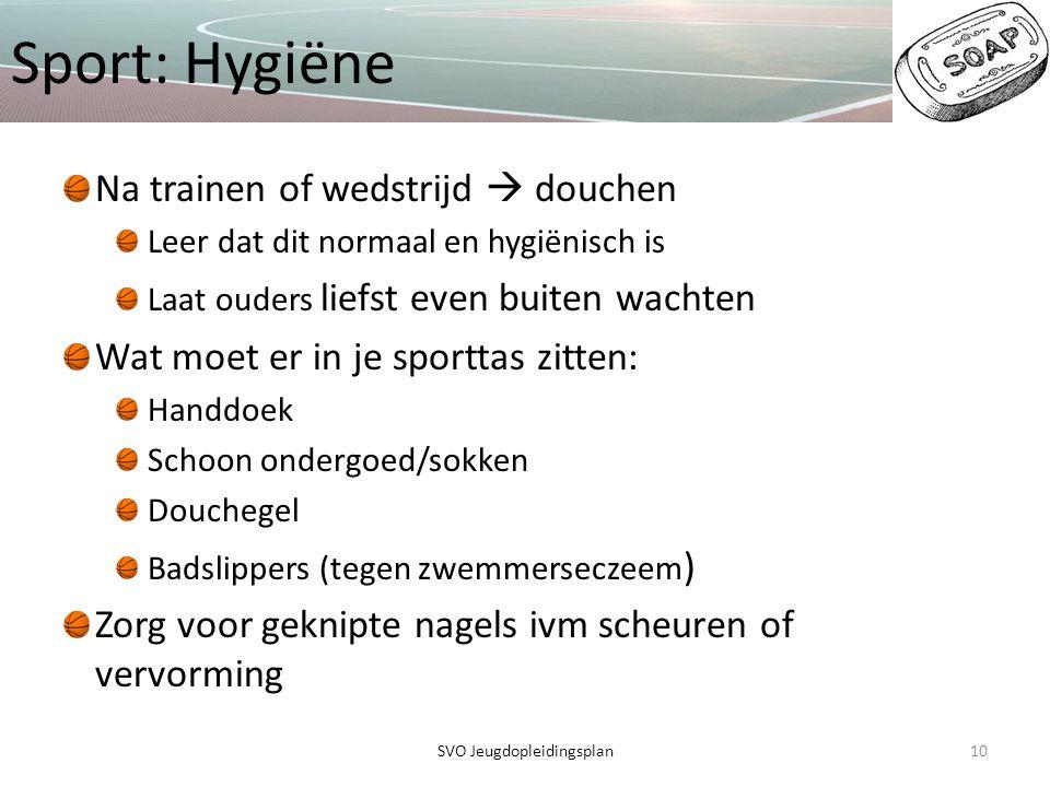 Sport: Hygiëne Na trainen of wedstrijd  douchen Leer dat dit normaal en hygiënisch is Laat ouders liefst even buiten wachten Wat moet er in je sportt