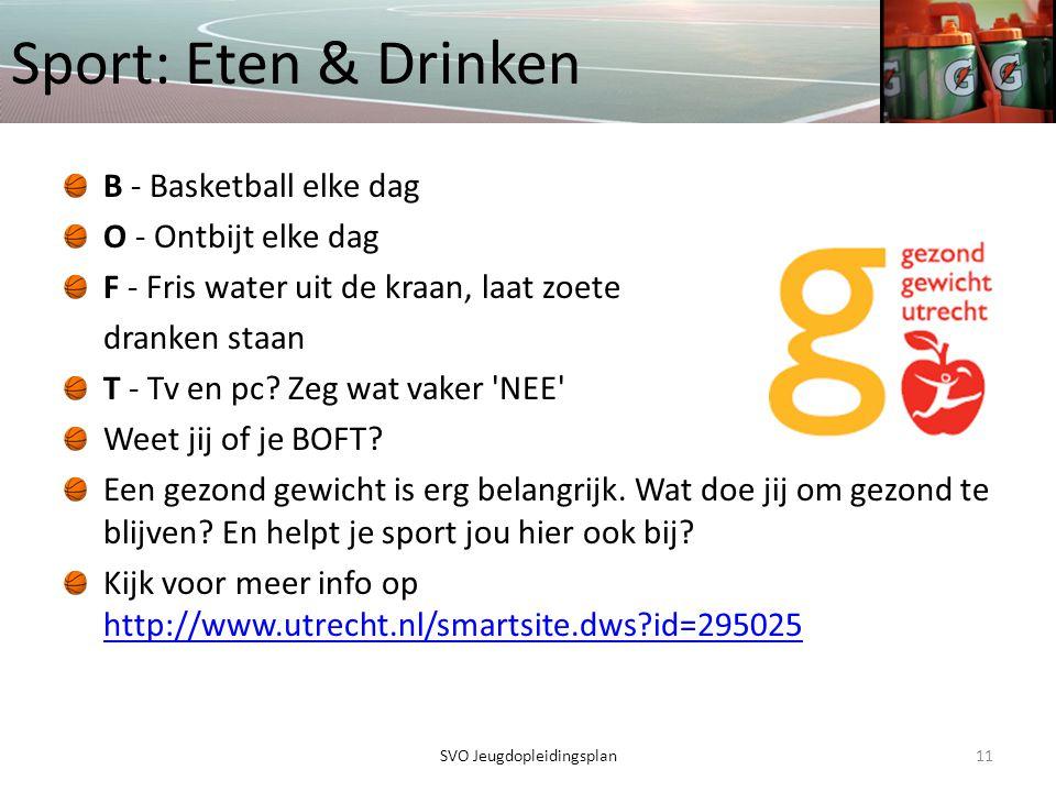 Sport: Eten & Drinken B - Basketball elke dag O - Ontbijt elke dag F - Fris water uit de kraan, laat zoete dranken staan T - Tv en pc? Zeg wat vaker '