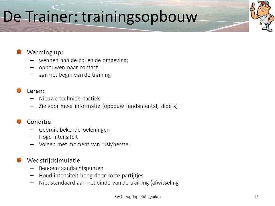 De Trainer: trainingsopbouw Warming up: – wennen aan de bal en de omgeving; – opbouwen naar contact – aan het begin van de training Leren: – Nieuwe te