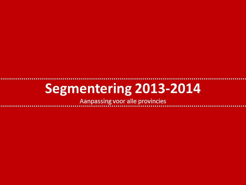 Segmentering 2013-2014 Aanpassing voor alle provincies