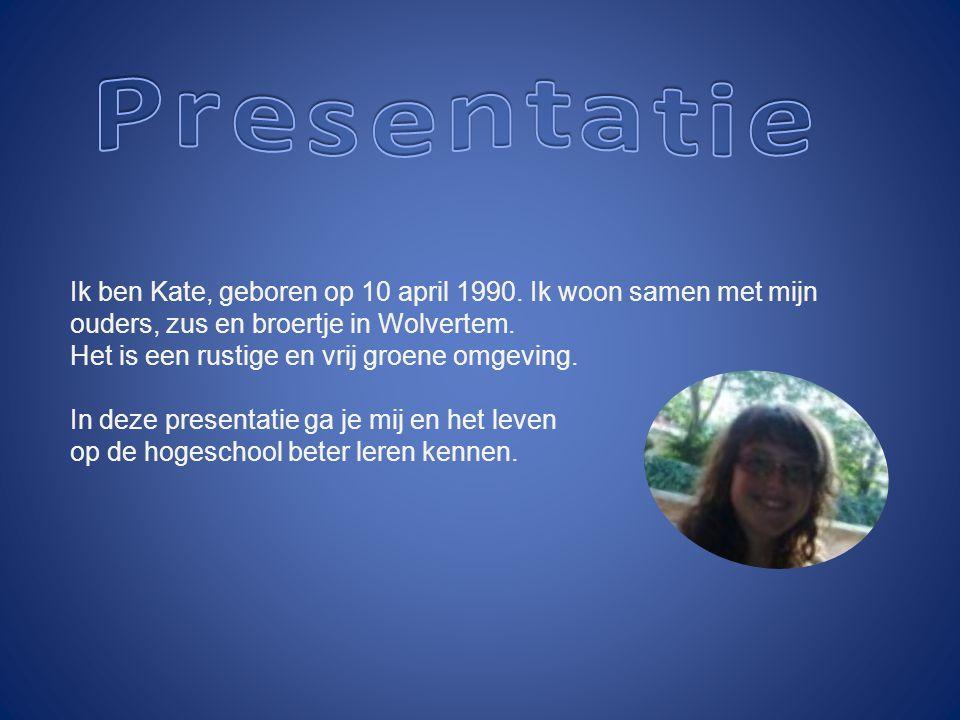 Ik ben Kate, geboren op 10 april 1990. Ik woon samen met mijn ouders, zus en broertje in Wolvertem. Het is een rustige en vrij groene omgeving. In dez