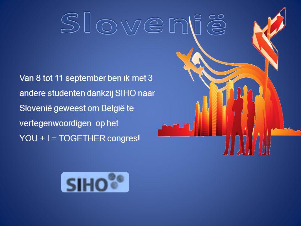 Van 8 tot 11 september ben ik met 3 andere studenten dankzij SIHO naar Slovenië geweest om België te vertegenwoordigen op het YOU + I = TOGETHER congr