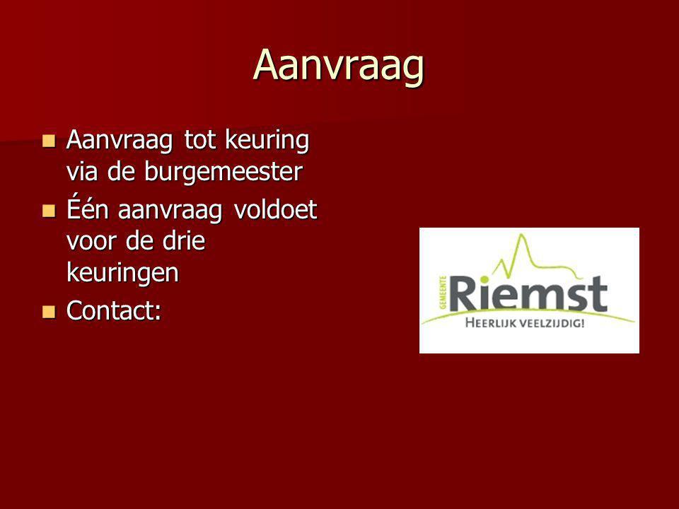 Aanvraag  Aanvraag tot keuring via de burgemeester  Één aanvraag voldoet voor de drie keuringen  Contact: