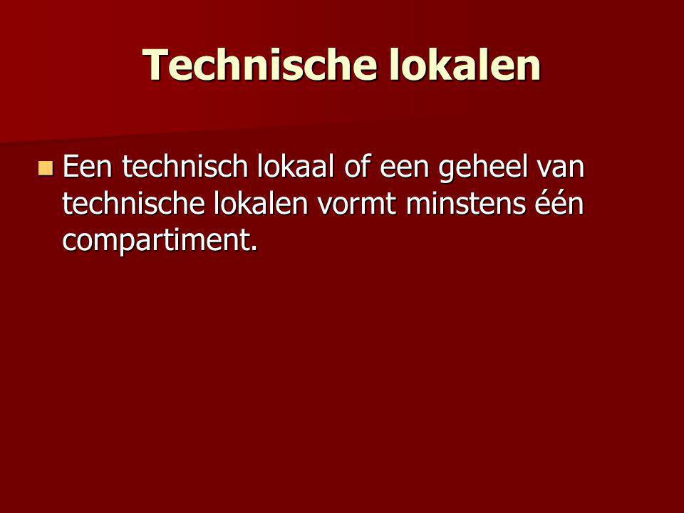 Technische lokalen  Een technisch lokaal of een geheel van technische lokalen vormt minstens één compartiment.