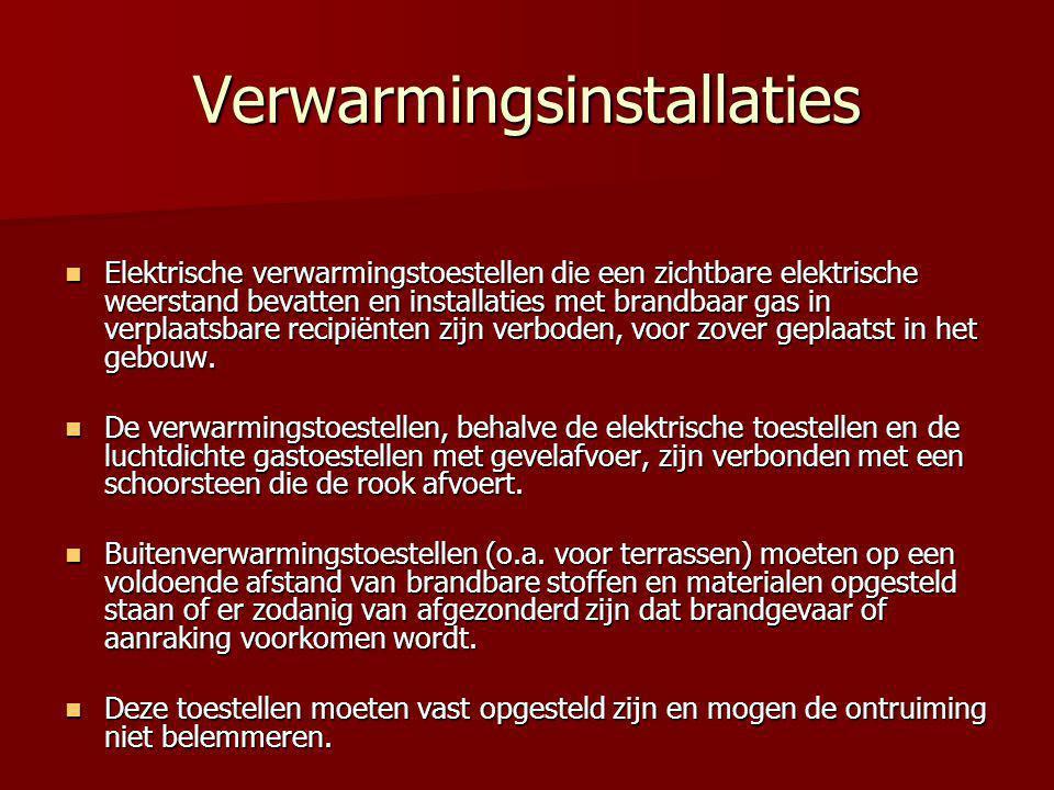 Verwarmingsinstallaties  Elektrische verwarmingstoestellen die een zichtbare elektrische weerstand bevatten en installaties met brandbaar gas in verplaatsbare recipiënten zijn verboden, voor zover geplaatst in het gebouw.