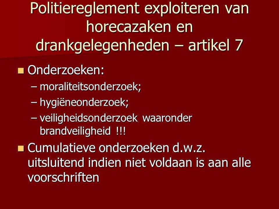Politiereglement exploiteren van horecazaken en drankgelegenheden – artikel 7  Onderzoeken: –moraliteitsonderzoek; –hygiëneonderzoek; –veiligheidsonderzoek waaronder brandveiligheid !!.