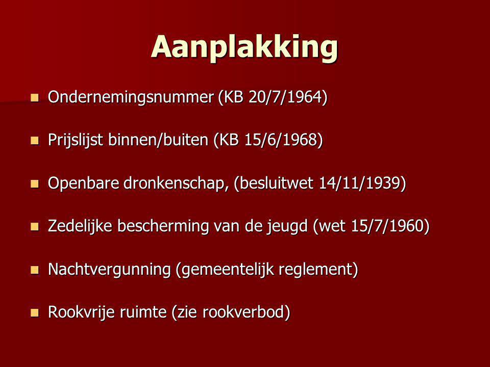 Aanplakking  Ondernemingsnummer (KB 20/7/1964)  Prijslijst binnen/buiten (KB 15/6/1968)  Openbare dronkenschap, (besluitwet 14/11/1939)  Zedelijke bescherming van de jeugd (wet 15/7/1960)  Nachtvergunning (gemeentelijk reglement)  Rookvrije ruimte (zie rookverbod)