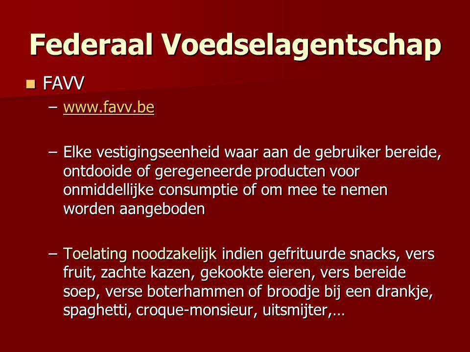 Federaal Voedselagentschap  FAVV –www.favv.be www.favv.be –Elke vestigingseenheid waar aan de gebruiker bereide, ontdooide of geregeneerde producten voor onmiddellijke consumptie of om mee te nemen worden aangeboden –Toelating noodzakelijk indien gefrituurde snacks, vers fruit, zachte kazen, gekookte eieren, vers bereide soep, verse boterhammen of broodje bij een drankje, spaghetti, croque-monsieur, uitsmijter,…