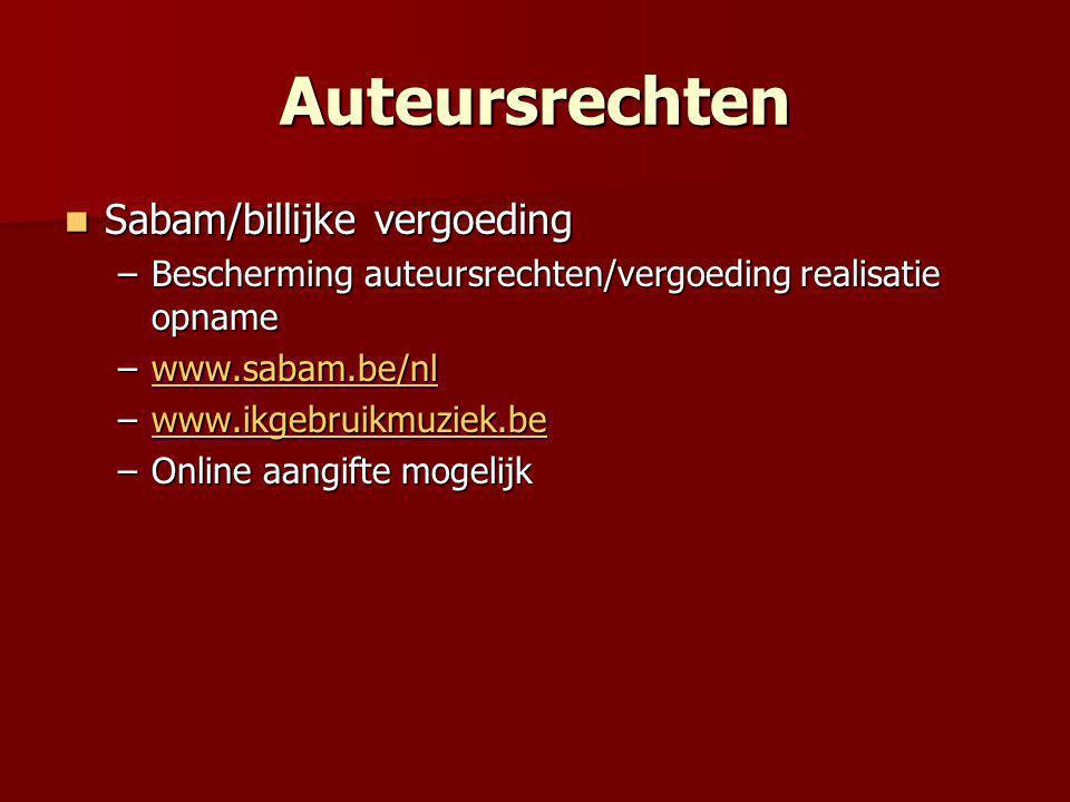 Auteursrechten  Sabam/billijke vergoeding –Bescherming auteursrechten/vergoeding realisatie opname –www.sabam.be/nl www.sabam.be/nl –www.ikgebruikmuziek.be www.ikgebruikmuziek.be –Online aangifte mogelijk