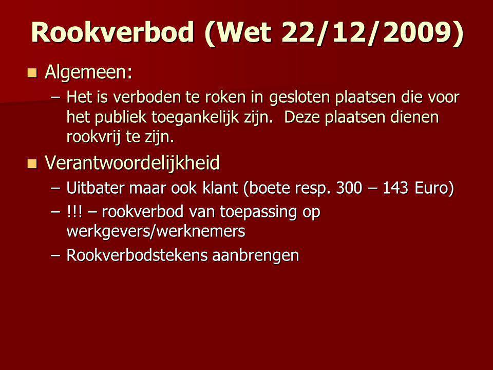 Rookverbod (Wet 22/12/2009)  Algemeen: –Het is verboden te roken in gesloten plaatsen die voor het publiek toegankelijk zijn.