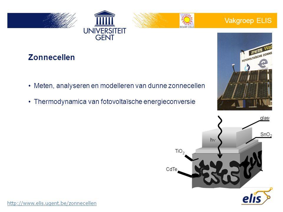 Vakgroep ELIS •Meten, analyseren en modelleren van dunne zonnecellen •Thermodynamica van fotovoltaïsche energieconversie http://www.elis.ugent.be/zonnecellen Zonnecellen