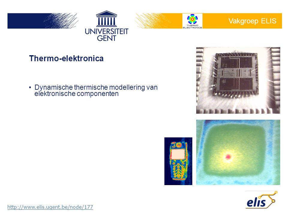 Vakgroep ELIS http://www.elis.ugent.be/node/177 •Dynamische thermische modellering van elektronische componenten Thermo-elektronica