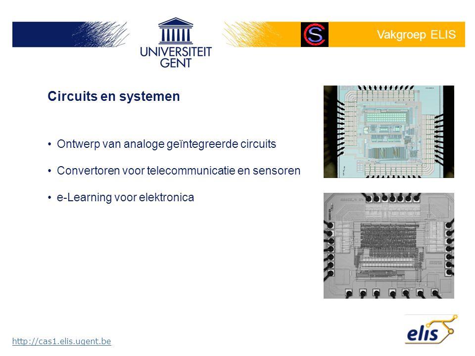 Vakgroep ELIS Circuits en systemen •Ontwerp van analoge geïntegreerde circuits •Convertoren voor telecommunicatie en sensoren •e-Learning voor elektro