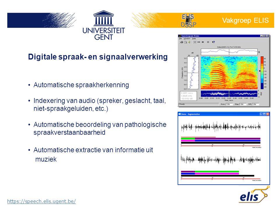 Vakgroep ELIS •Automatische spraakherkenning •Indexering van audio (spreker, geslacht, taal, niet-spraakgeluiden, etc.) •Automatische beoordeling van