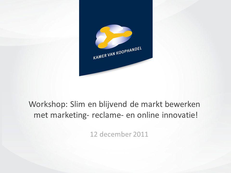 Workshop: Slim en blijvend de markt bewerken met marketing- reclame- en online innovatie! 12 december 2011