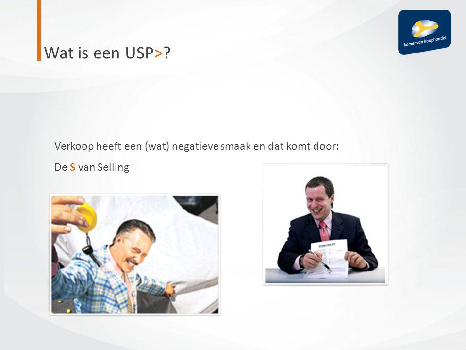 Wat is een USP>? Verkoop heeft een (wat) negatieve smaak en dat komt door: De S van Selling