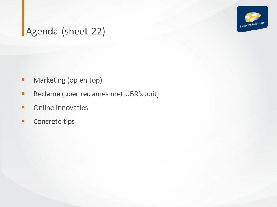 Agenda (sheet 22)  Marketing (op en top)  Reclame (uber reclames met UBR's ooit)  Online Innovaties  Concrete tips