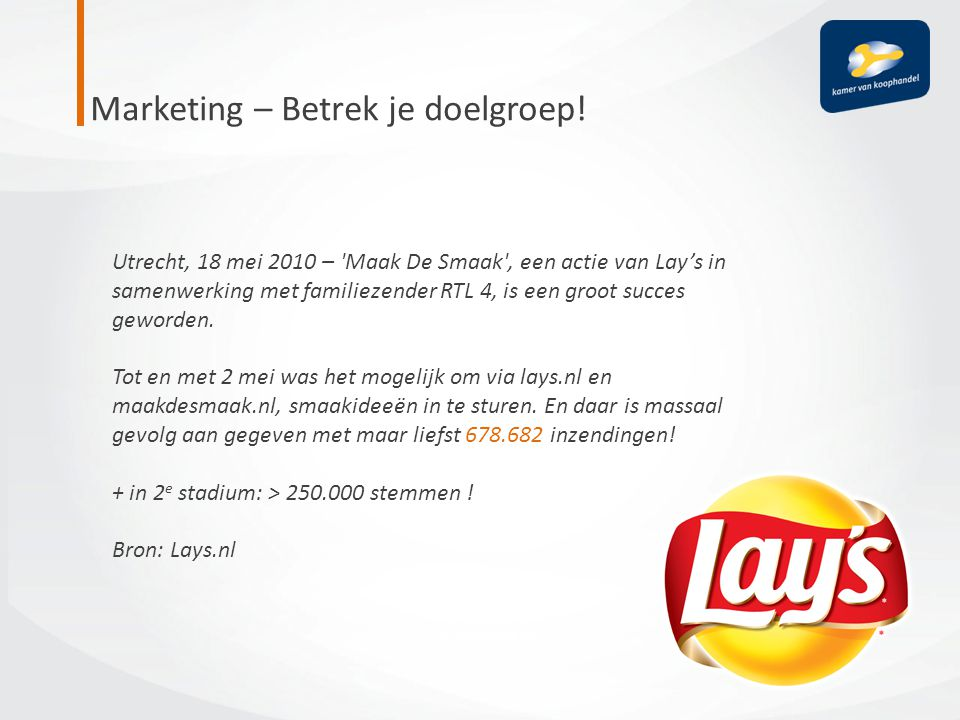 Utrecht, 18 mei 2010 – 'Maak De Smaak', een actie van Lay's in samenwerking met familiezender RTL 4, is een groot succes geworden. Tot en met 2 mei wa