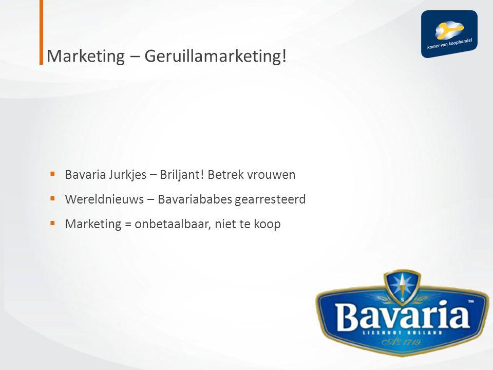 Marketing – Geruillamarketing!  Bavaria Jurkjes – Briljant! Betrek vrouwen  Wereldnieuws – Bavariababes gearresteerd  Marketing = onbetaalbaar, nie