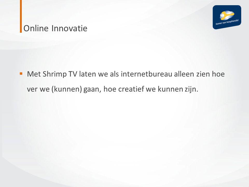  Met Shrimp TV laten we als internetbureau alleen zien hoe ver we (kunnen) gaan, hoe creatief we kunnen zijn.