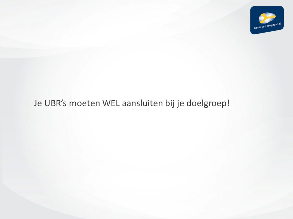 Je UBR's moeten WEL aansluiten bij je doelgroep!