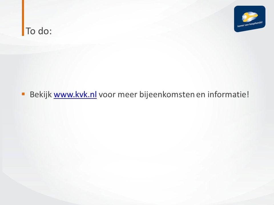 To do:  Bekijk www.kvk.nl voor meer bijeenkomsten en informatie!www.kvk.nl