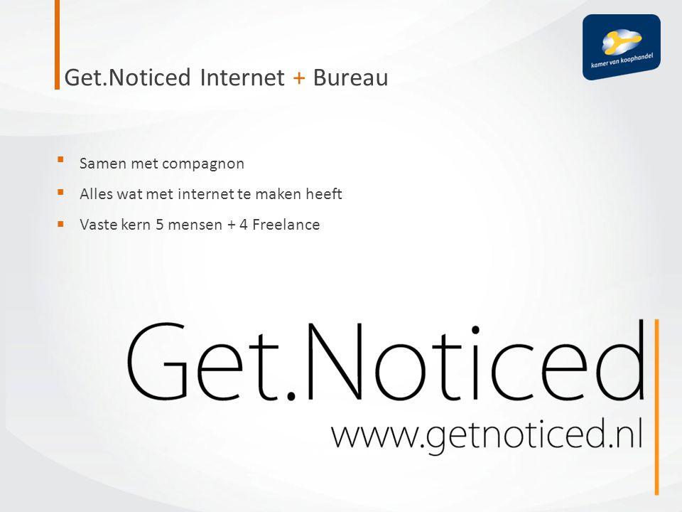 Get.Noticed Internet + Bureau  Samen met compagnon Alles wat met internet te maken heeft Vaste kern 5 mensen + 4 Freelance  