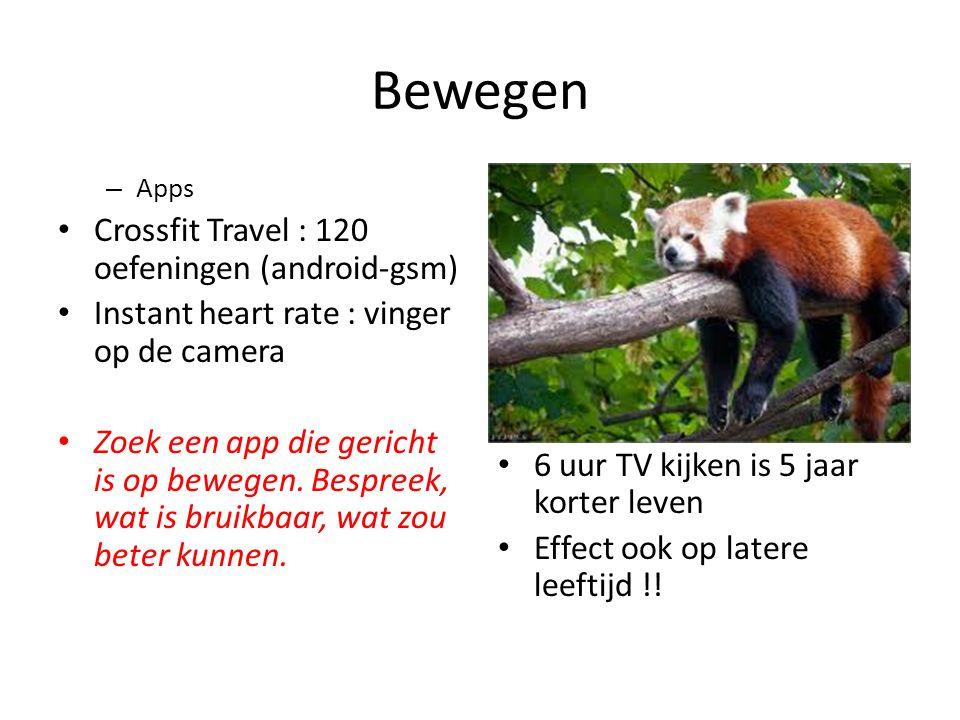 Bewegen – Apps • Crossfit Travel : 120 oefeningen (android-gsm) • Instant heart rate : vinger op de camera • Zoek een app die gericht is op bewegen. B