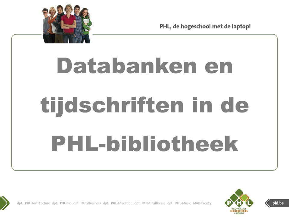 Databanken en tijdschriften PHL-bibliotheek MAD-Faculty www.phl.bewww.phl.be => Bibliotheek (via Quick Links)