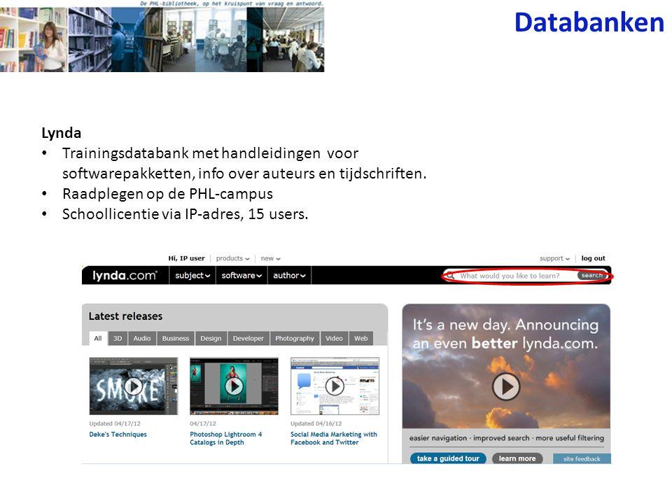 Databanken Lynda • Trainingsdatabank met handleidingen voor softwarepakketten, info over auteurs en tijdschriften. • Raadplegen op de PHL-campus • Sch