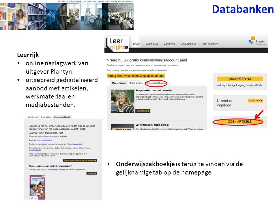 Databanken Leerrijk • online naslagwerk van uitgever Plantyn. • uitgebreid gedigitaliseerd aanbod met artikelen, werkmateriaal en mediabestanden. • On