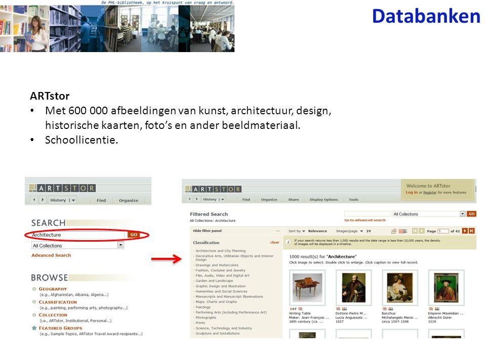 Databanken ARTstor • Met 600 000 afbeeldingen van kunst, architectuur, design, historische kaarten, foto's en ander beeldmateriaal. • Schoollicentie.