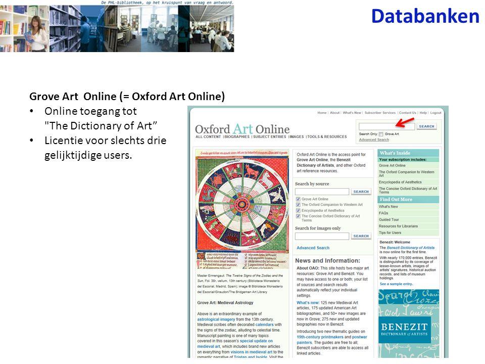 Databanken Grove Art Online (= Oxford Art Online) • Online toegang tot The Dictionary of Art • Licentie voor slechts drie gelijktijdige users.