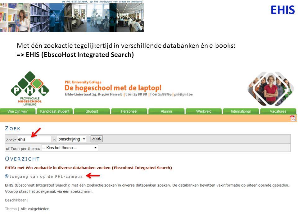 EHIS Met één zoekactie tegelijkertijd in verschillende databanken én e-books: => EHIS (EbscoHost Integrated Search)