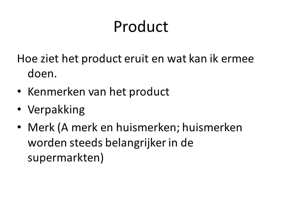 Product Hoe ziet het product eruit en wat kan ik ermee doen. • Kenmerken van het product • Verpakking • Merk (A merk en huismerken; huismerken worden