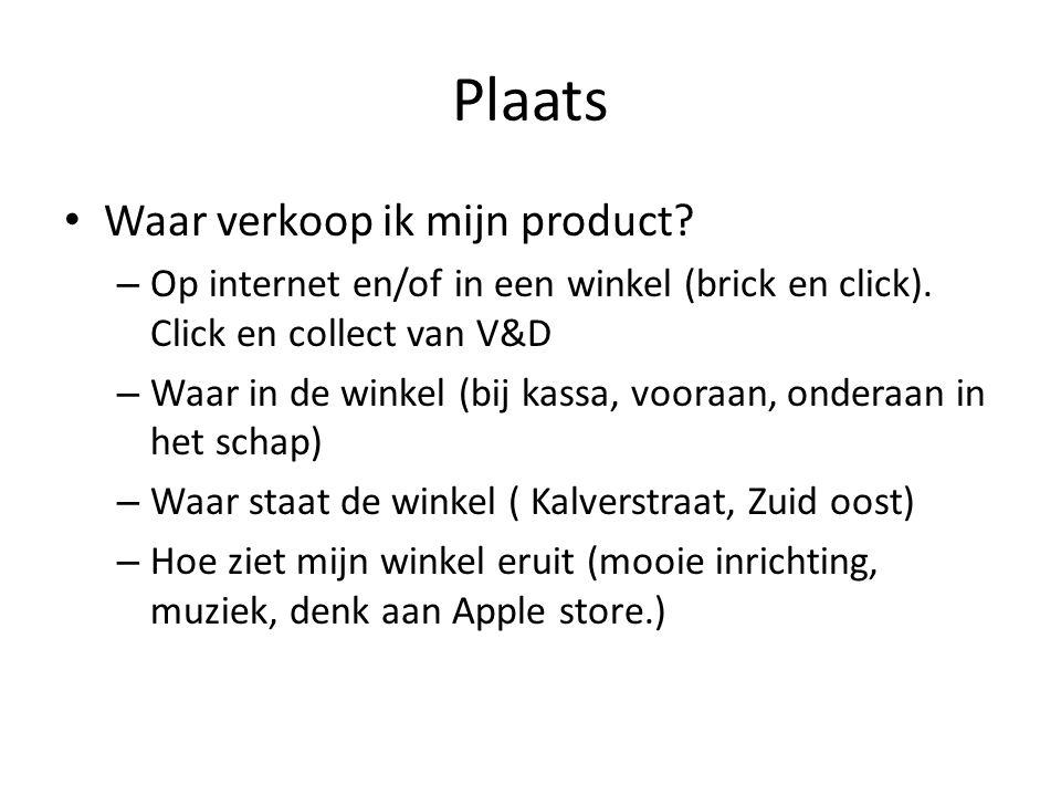 Plaats • Waar verkoop ik mijn product? – Op internet en/of in een winkel (brick en click). Click en collect van V&D – Waar in de winkel (bij kassa, vo
