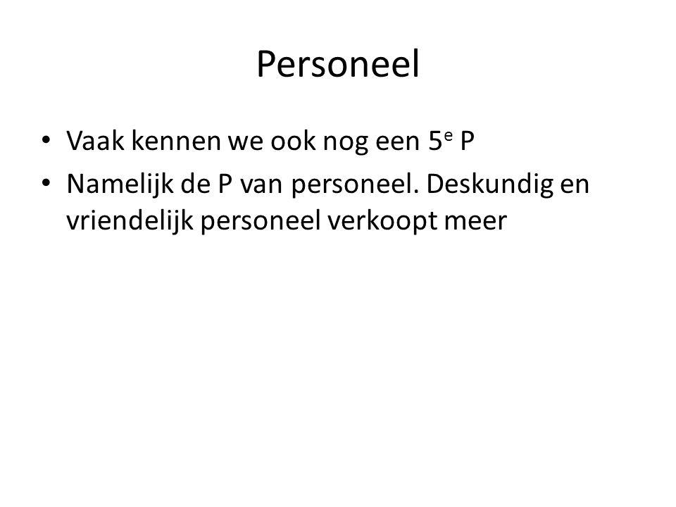 Personeel • Vaak kennen we ook nog een 5 e P • Namelijk de P van personeel. Deskundig en vriendelijk personeel verkoopt meer